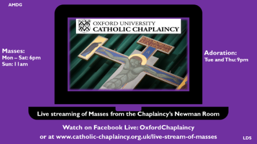 6pm Mass at the Oxford University Catholic Chaplaincy (live-streamed on Facebook and website)